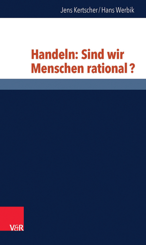 Handeln: Sind wir Menschen rational? von Kertscher,  Jens, Werbik,  Hans