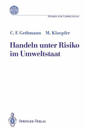 Handeln unter Risiko im Umweltstaat von Gethmann,  Carl F., Kloepfer,  Michael