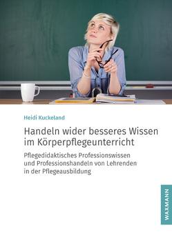 Handeln wider besseres Wissen im Körperpflegeunterricht von Kuckeland,  Heidi