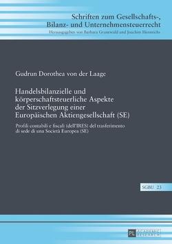 Handelsbilanzielle und körperschaftsteuerliche Aspekte der Sitzverlegung einer Europäischen Aktiengesellschaft (SE) von von der Laage,  Gudrun Dorothea