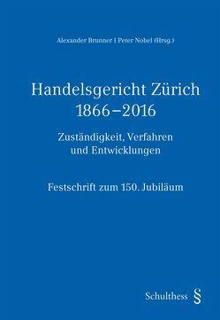 Handelsgericht Zürich 1866-2016 von Brunner,  Alexander, Nobel,  Peter