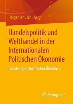 Handelspolitik und Welthandel in der Internationalen Politischen Ökonomie von Janusch,  Holger