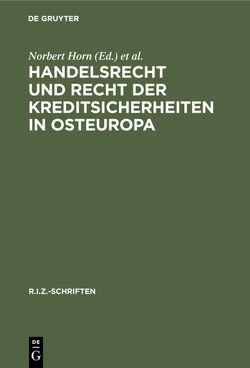 Handelsrecht und Recht der Kreditsicherheiten in Osteuropa von Horn,  Norbert, Pleyer,  Klemens