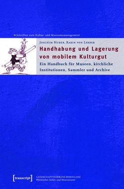 Handhabung und Lagerung von mobilem Kulturgut von Huber,  Joachim, Lerber,  Karin von