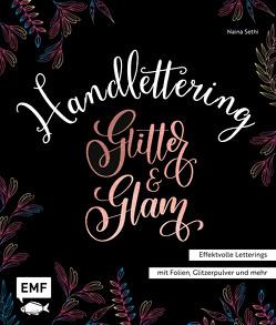 Handlettering Glitter and Glam – Effektvolle Letterings mit Folien, Glitzerpulver und mehr von Sethi,  Naina