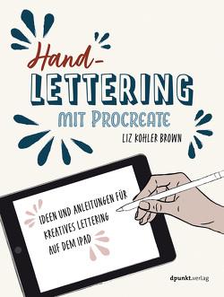 Handlettering mit Procreate von Brown,  Liz Kohler, Kommer,  Christoph, Kommer,  Isolde