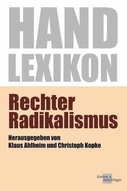 Handlexikon Rechter Radikalismus von Ahlheim,  Klaus, Kopke,  Christoph