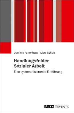 Handlungsfelder Sozialer Arbeit von Farrenberg,  Dominik, Schulz,  Marc