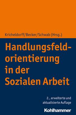 Handlungsfeldorientierung in der Sozialen Arbeit von Becker,  Martin, Kricheldorff,  Cornelia, Schwab,  Jürgen E.