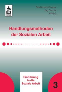 Handlungsmethoden der Sozialen Arbeit von Braches-Chyrek,  Rita, Fischer,  Jörg