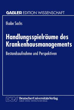 Handlungsspielräume des Krankenhausmanagements von Sachs,  Ilsabe