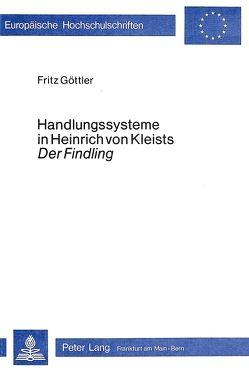 """Handlungssysteme in Heinrich von Kleists """"Der Findling</I> von Göttler,  Fritz"""