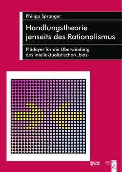 Handlungstheorie jenseits des Rationalismus von Spranger,  Philipp