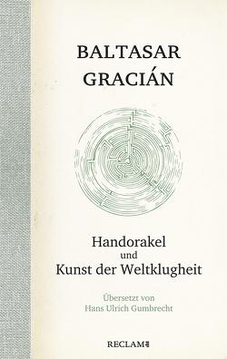 Handorakel und Kunst der Weltklugheit von Gracián,  Baltasar, Gumbrecht,  Hans Ulrich