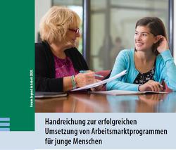 """""""Handreichung zur erfolgreichen Umsetzung von Arbeitsmarktprogrammen für junge Menschen"""""""