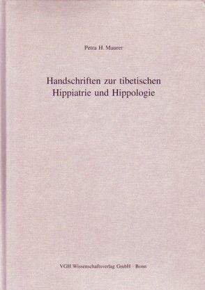 Handschriften zur tibetischen Hippiatrie und Hippologie von Maurer,  Petra H