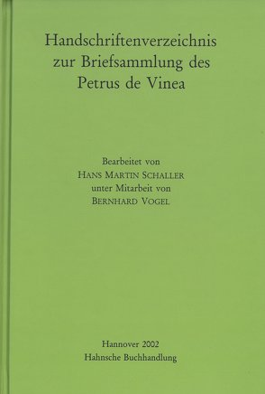 Handschriftenverzeichnis zur Briefsammlung des Petrus de Vinea von Schaller,  Hans M, Vogel,  Bernhard