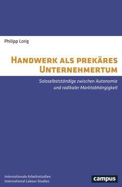 Handwerk als prekäres Unternehmertum von Lorig,  Philipp