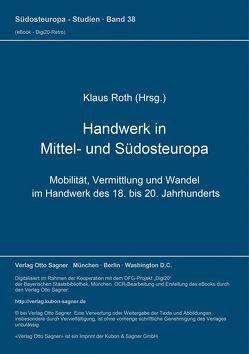 Handwerk in Mittel- und Südosteuropa. Mobilität, Vermittlung und Wandel im Handwerk des 18. bis 20. Jahrhunderts von Roth,  Klaus