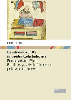 Handwerkszünfte im spätmittelalterlichen Frankfurt am Main von Diehm,  Ellen
