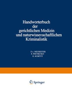 Handwörterbuch der Gerichtlichen Medizin und Naturwissenschaftlichen Kriminalistik von Neureiter,  F. v., Pietrusky,  F., Schütt,  E.