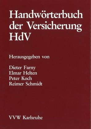 Handwörterbuch der Versicherung HdV von Farny,  Dieter, Helten,  Elmar, Koch,  Peter, Schmidt,  Reimer
