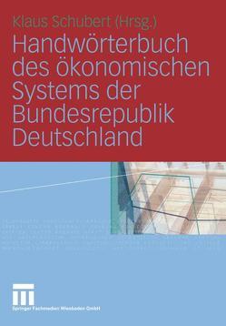 Handwörterbuch des ökonomischen Systems der Bundesrepublik Deutschland von Schubert,  Klaus