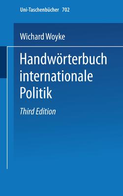 Handwörterbuch Internationale Politik von Woyke,  Wichard