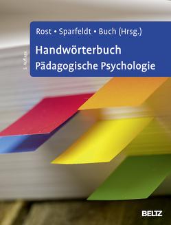 Handwörterbuch Pädagogische Psychologie von Buch,  Susanne R., Rost,  Detlef H., Sparfeldt,  Jörn R.