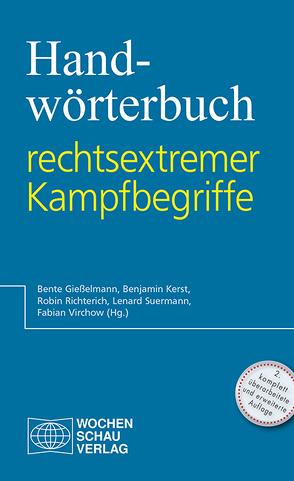 Handwörterbuch rechtsextremer Kampfbegriffe von Gießelmann,  Bente, Kerst,  Benjamin, Richterich,  Robin, Suermann,  Lenard, Virchow,  Fabian