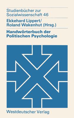 Handwörterbuch der Politischen Psychologie von Lippert,  Ekkehard, Wakenhut,  Roland