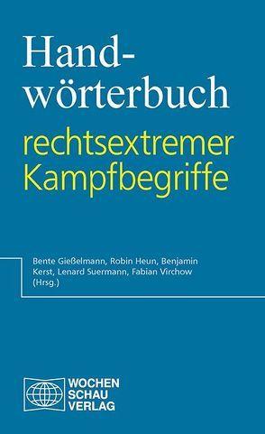 Handwörterbuch rechtsextremer Kampfbegriffe von Gießelmann,  Bente, Heun,  Robin, Kerst,  Benjamin, Suermann,  Lenard, Virchow,  Fabian