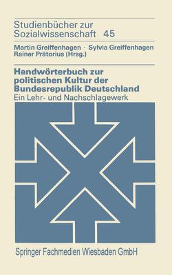 Handwörterbuch zur politischen Kultur der Bundesrepublik Deutschland von Greiffenhagen,  Martin, Greiffenhagen,  Sylvia, Prätorius,  Rainer