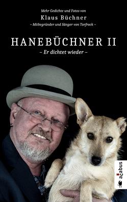 Hanebüchner 2 – Er dichtet wieder. Mehr Gedichte und Fotos von Klaus Büchner – Mitbegründer und Sänger von Torfrock von Büchner,  Klaus