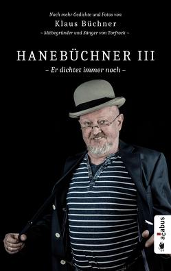 Hanebüchner III. Er dichtet immer noch von Büchner,  Klaus
