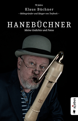 Hanebüchner. Meine Gedichte und Fotos: 70 Jahre Klaus Büchner – Mitbegründer und Sänger von Torfrock von Büchner,  Klaus