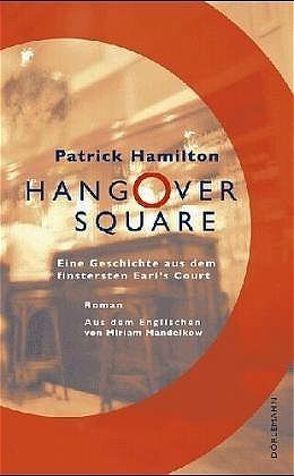 Hangover Square von Hamilton,  Patrick, Mandelkow,  Miriam