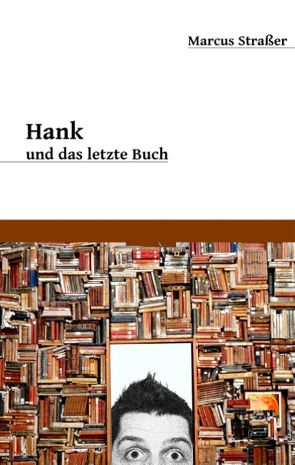 Hank und das letzte Buch von Straßer,  Marcus