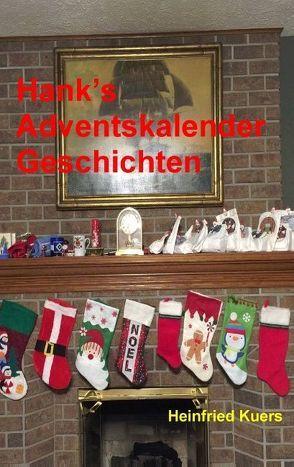 Hank's Adventskalender Geschichten von Kuers,  Heinfried