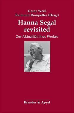Hanna Segal revisited von Bell,  David, Frank,  Claudia, Gabriel,  Peter, Horn,  Esther, Rumpeltes,  Raimund, Segal,  Hanna, Steiner,  John, Weiß,  Heinz