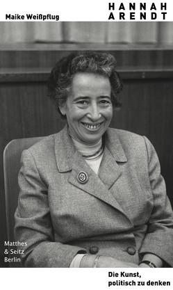 Hannah Arendt. Die Kunst, politisch zu denken von Weißpflug,  Maike