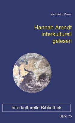 Hannah Arendt interkulturell gelesen von Breier,  Karl H