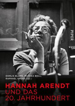 Hannah Arendt und das 20. Jahrhundert von Blume,  Dorlis, Boll,  Monika, Gross,  Raphael