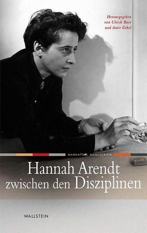 Hannah Arendt zwischen den Disziplinen von Baer,  Ulrich, Eshel,  Amir
