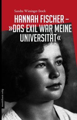 Hannah Fischer – »Das Exil war meine Universität« von Wiesinger-Stock,  Sandra