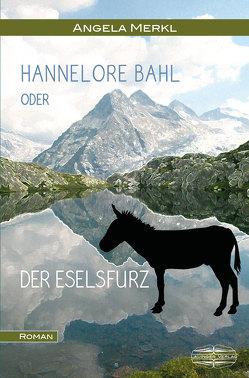 Hannelore Bahl oder der Eselsfurz von Merkl,  Angela