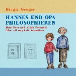 Hannes und Opa philosophieren / Hannes und Opa Philosophieren: Sind Gott und Allah Freunde? von Gröger,  Birgit