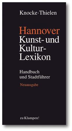Hannover – Kunst- und Kulturlexikon von Böttcher,  Dirk, Knocke,  Helmut, Mlynek,  Klaus, Thielen,  Hugo