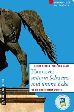 Hannover – unterm Schwanz und ümme Ecke von Gerold,  Ulrike, Hänel,  Wolfram