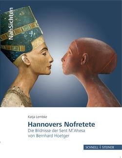 Hannovers Nofretete von Landesmuseum Hannover, Lembke,  Katja
